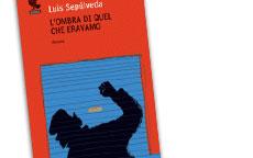 l ombra di quel che eravamo Luis Sepulveda